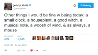 musical note: jenny slate  @jennyslate  Following  Other things I would be fine w being today: a  small clock, a houseplant, a good witch, a  musical note, a woosh of wind, & as always, a  mouse  RETWEETS  LIKES  1,343  12:46 PM -14 Sep 2016  4851.3K