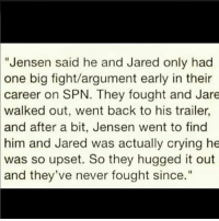 """Crying, Memes, and Tumblr: """"Jensen said he and Jared only had  one big fight/argument early in their  career  on SPN. They fought and Jare  walked  out, went back to his trailer,  after a bit, Jensen went to find  and  him  and Jared was actually crying he  was so upset. So they hugged it out  and they've never fought since."""" supernatural spn spnfamily castiel mishacollins cockles destiel deanwinchester samwinchester marksheppard crowley jensenackles jaredpadalecki winchester sabriel twistandshout osricchau superwholock bobbysinger teamfreewill fandom markpellegrino impala casifer alwayskeepfighting akf tumblr robbenedict chuckshurley spncast"""