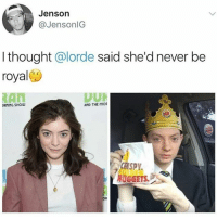 Lorde, Never, and Thought: Jenson  @JensonlG  I thought @lorde said she'd never be  royal  DUK  RNING SHOW  AND THE mo  Caspy  NUGGETS.  OR