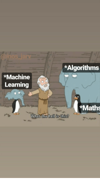 Hell, Machine Learning, and Nos: JEO  nos, larv  *Algorithms  *Machine  Learning  *Maths  What the hell is this ML = Maths + Algo