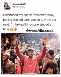 Don't rush the process my people. It's okay to take baby steps 🙌🏾🙌🏾. I just bought the door mat to my million dollar mansion too: Jeremiah DA  @prophetjay.  Purchased my car air freshener today,  feeling excited can't wait to buy the car  next. I'm taking things one step at a  time  @westafrikan man Don't rush the process my people. It's okay to take baby steps 🙌🏾🙌🏾. I just bought the door mat to my million dollar mansion too