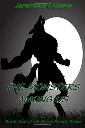 scifiseries:  The Monsters Among Us (Cross Roads)  In a series of bizarre murders around  the Sycamore University, now more than ever people are getting restless  and scared. With no end in sight, a gift from heaven (so to speak)  comes knocking on their doorstep. A group of magical young ladies with  immense strength and unfathomable intelligence, arrives as a godsend. As  they delve deeper into the investigation, a story between what is  righteous and what isn't stands firmly in the presence of what is really  happening around campus.   : Jeremian Outlaw  THE MONSTERS  AMONG US  Book One of the Cross Roads Series  Copyrighted Matertal scifiseries:  The Monsters Among Us (Cross Roads)  In a series of bizarre murders around  the Sycamore University, now more than ever people are getting restless  and scared. With no end in sight, a gift from heaven (so to speak)  comes knocking on their doorstep. A group of magical young ladies with  immense strength and unfathomable intelligence, arrives as a godsend. As  they delve deeper into the investigation, a story between what is  righteous and what isn't stands firmly in the presence of what is really  happening around campus.