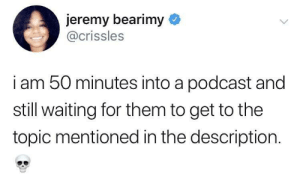 She's in too deep now by Ted-Baker MORE MEMES: jeremy bearimy  @crissles  i am 50 minutes into a podcast and  still waiting for them to get to the  topic mentioned in the description. She's in too deep now by Ted-Baker MORE MEMES