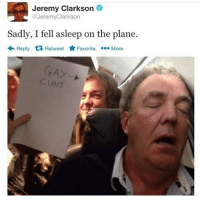 Jeremy Clarkson, Memes, and 🤖: Jeremy Clarkson  @JeremyClarkson  Sadly, I fell asleep on the plane.  わReply Retweet ★ Favorite More  NT Follow @pubity for more 🔥🔥