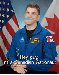 Canadian: JEREMY HANSEN  Hey guy  I'm a Canadian Astronaut