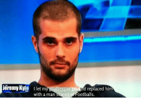 Fuck sake Pep...: Jeremy Kyle I let m  oalkeeper go, and replaced him  of Footballs  with a man scared Fuck sake Pep...