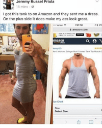 Amazon, Ass, and Memes: Jeremy Russel Priola  18 mins  I got this tank to on Amazon and they sent me a dress.  On the plus side it does make my ass look great.  T 3 27  ooo Verizon P  7:37 PM  amazon.com  FINDS ON AMA20N  a Y  mazon  Honey GD  Men's Workout Stringer Multi Colored Tank Top Muscle S  Size Chart  Size:  Select Size QWEEEEN