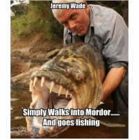 Jeremy Wade  Simply Walks into Mordor......  And goes fishing That he does.... fishing fish fishinglife rivermonsters memes meme saltlife hunting bass