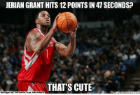 Cute, Fac, and Meme: JERIAN GRANT HITS 12 POINTS IN 47 SECONDS?  THAT'S CUTE  Brought By Fac  ebook.com/NBAMemes T-Mac! Credit: Jarred Asars  http://whatdoumeme.com/meme/ylbxtr