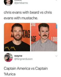 laughoutloud-club:  *insert redneck quote here*: @jerkbarns  chris evans with beard vs chris  evans with mustache.  AGE  LOB  wayne  @fergnerduson  Captain America vs Captain  Murica laughoutloud-club:  *insert redneck quote here*
