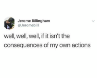 Own, Sweet, and Well: Jerome Billingham  @Jeromebilll  well, well, well, if it isn't the  consequences of my own actions Oh sweet consequences~
