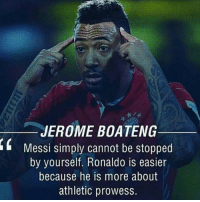 Memes, Messi, and Ronaldo: JEROME BOATENG  Messi simply cannot be stopped  by yourself. Ronaldo is easier  because he is more about  athletic prowess. Thoughts?🤔