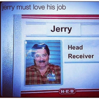 jerry must love his job  Jerry  Head  Receiver  H.E.B My man Jerry 🔥🔥😂 funnymemes funnyshit funmemes100 instadaily instaday daily posts fun nochill girl savage girls boys men women lol lolz follow followme follow for more funny content 💯 @funmemes100