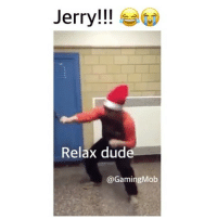 Memes, Don't Be Like, and 🤖: Jerry  Relax dud  @Gaming Mob That's why nobody likes jerry...don't be like jerry... VOLUME WARNING Backup: @bitchpride