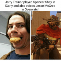 iCarly, Jerry Trainor, and Memes: Jerry Trainor played Spencer Shay in  iCarly and also voices Jesse McCree  in Overwatch Overwatch trash