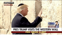 Donald Trump, Memes, and Foxnews: JERUSALEM  24 P  SPECIAL  REPORT  from RIYADH  SAUDI ARABIA  PRES TRUMP VISITS THE WESTERN WALL  FOXNEWS ALERT VIDEO: President Donald Trump became the first sitting U.S. president to visit the Western Wall in Israel.