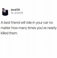 Best Friend, Funny, and How Many Times: jesal28  @_jesal28  A best friend will ride in your car no  matter how many times you've nearly  killed them How are you not following @antisocialtv yet😱😱