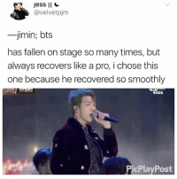 Af, Memes, and Slick: Jess II  @velvetpjm  -jimin; bts  has fallen on stage so many times, but  always recovers like a pro, i chose this  one because he recovered so smoothly  CED  PicPlayPost Damn he slick af . . . . Credit to owner✌