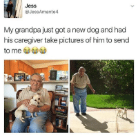 Follow my other account @x__social_butterfly__x @x__social_butterfly__x @x__social_butterfly__x: Jess  @JessAmante4  My grandpa just got a new dog and had  his caregiver take pictures of him to send  to me Follow my other account @x__social_butterfly__x @x__social_butterfly__x @x__social_butterfly__x