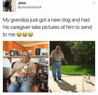 @x__antisocial_butterfly__x is gr8: Jess  @JessAmante4  My grandpa just got a new dog and had  his caregiver take pictures of him to send  to me @x__antisocial_butterfly__x is gr8