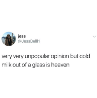 Heaven, Instagram, and Meme: jess  @JessBelll1  very very unpopular opinion but cold  milk out of a glass is heaven @memezar was voted the 'Best meme account on instagram' 😂