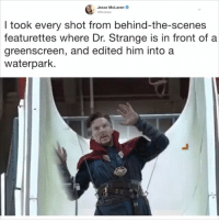 Dank, McLaren, and 🤖: Jesse McLaren  I took every shot from behind-the-scenes  featurettes  where Dr. Strange is in front of a  greenscreen, and edited him into a  waterpark. Dormammu, I've come to slip and slide.  📹fb.com/mclarenjesse