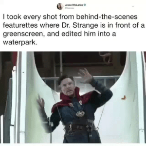 McLaren, Dr Strange, and Him: Jesse McLaren  I took every shot from behind-the-scenes  featurettes where Dr. Strange is in front of a  greenscreen, and edited him into a  waterpark.
