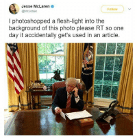 lmao: Jesse McLaren  @McJesse  Follow  I photoshopped a flesh-light into the  background of this photo please Rl so one  day it accidentally get's used in an article lmao