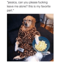 "Bachelor, The Bachelor, and Girl Memes: ""jessica, can you please fucking  leave me alone? this is my favorite  part Literally me watching the bachelor or real housewives"