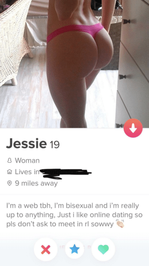 This doesn't make much sense: Jessie 19  8 Woman  A  Lives in  © 9 miles away  I'm a web tbh, I'm bisexual and i'm really  up to anything, Just i like online dating so  pls don't ask to meet in rl sowwy This doesn't make much sense