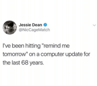 "Funny, Computer, and Tomorrow: Jessie Dean  @NicCageMatch  I've been hitting ""remind me  tomorrow"" on a computer update for  the last 68 years. Doesn't get old. Just like @menshumor"