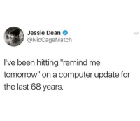 "Memes, Computer, and Tomorrow: Jessie Dean  @NicCageMatch  I've been hitting ""remind me  tomorrow"" on a computer update for  the last 68 years. Same 🤦‍♂️"
