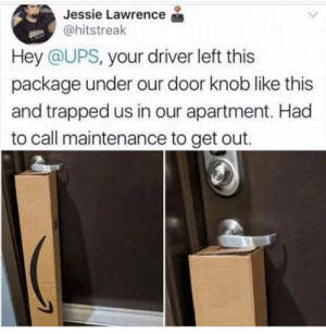 Imagine trying to explain this to your boss when you're late to work: Jessie Lawrence  @hitstreak  Hey @UPS, your driver left this  package under our door knob like this  and trapped us in our apartment. Had  to call maintenance to get out. Imagine trying to explain this to your boss when you're late to work