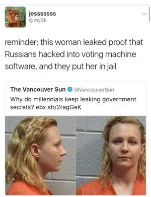 "Computers, Google, and Jail: jesssssSS  reminder: this woman leaked proof that  Russians hacked into voting machine  software, and they put her in jail  The Vancouver Sun@VancouverSun  Why do millennials keep leaking government  secrets? ebx.sh/2ragGeK memor-somnis:  weavemama:   fuggles:  weavemama:  she should have been rewarded.  Y'all got sources?  yeah so more information about this woman who leaked important information pertaining russia's involvement in the election:  Her name is ""Reality Leigh Winner"" and she was a NSA Contractor. She passed a top secret NSA document to a news source (an article from The Intercept) that contains information about a Russian cyber-attack with one voting machine DAYS before the 2016 presidential election. This is considered the most detailed piece of proof regarding Russia's interference with the elections to date.  Here's how the NSA document described how the Russians did the hacking:  ""As described by the classified NSA report, the Russian plan was simple: pose as an e-voting vendor and trick local government employees into opening Microsoft Word documents invisibly tainted with potent malware that could give hackers full control over the infected computers. But in order to dupe the local officials, the hackers needed access to an election software vendor's internal systems to put together a convincing disguise. So on August 24, 2016, the Russian hackers sent spoofed emails purporting to be from Google to employees of an unnamed U.S. election software company, according to the NSA report. Although the document does not directly identify the company in question, it contains references to a product made by VR Systems, a Florida-based vendor of electronic voting services and equipment whose products are used in eight states. The spear-phishing email contained a link directing the employees to a malicious, faux-Google website that would request their login credentials and then hand them over to the hackers. The NSA identified seven ""potential victims"" at the company. While malicious emails targeting three of the potential victims were rejected by an email server, at least one of the employee accounts was likely compromised, the agency concluded. The NSA notes in its report that it is ""unknown whether the aforementioned spear-phishing deployment successfully compromised all the intended victims, and what potential data from the victim could have been exfiltrated.""   So instead of having Trump and his entire party removed, they gon throw home girl in jail and try to act like none of this happened."