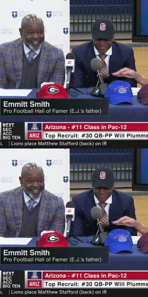 Emmitt Smith just won National Signing Day. Everyone needs to listen to his message 🙌 https://t.co/RbulI40UP8: JESUIT  DALLAS  JESUIT  DALL  JESUIT  DALLAS  ESUIT  Emmitt Smith  Pro Football Hall of Famer (E.J.'s father)  NEXT  SEC  ACC  BIG TEN  A Arizona - #11 Class in Pac-12  ARIZ Top Recruit: #30 QB-PP Will PIlumme  L Lions place Matthew Stafford (back) on IR   JESUIT  IDALL  JESUIT  DALLAS  BATPA  JESUIT  DALLAS  ESUIT  Emmitt Smith  Pro Football Hall of Famer (E.J.'s father)  NEXT  SEC  ACC  BIG TEN  A  Arizona - #11 Class in Pac-12  ARIZ Top Recruit: #30 QB-PP Will Plumme  L  Lions place Matthew Stafford (back) on IR Emmitt Smith just won National Signing Day. Everyone needs to listen to his message 🙌 https://t.co/RbulI40UP8