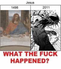 Aww man, did I miss the Jesus memes? Dang well here. ~SpookyBoogie: Jesus  2011  1498  WHAT THE FUCK  HAPPENED? Aww man, did I miss the Jesus memes? Dang well here. ~SpookyBoogie