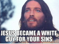 Republican Jesus: JESUS BECAMEA WHITES  GUY FOR YOUR SINS Republican Jesus