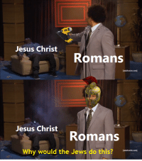 """Jesus, Gun, and Yes: Jesus Christ  Romans  adultswim.com  Jesus Christ  Romans  Why would the Jews do this?  eatadin c  adultswim.com] <p>By popular request (yes that is a nail-gun) via /r/MemeEconomy <a href=""""https://ift.tt/2HUQslG"""">https://ift.tt/2HUQslG</a></p>"""