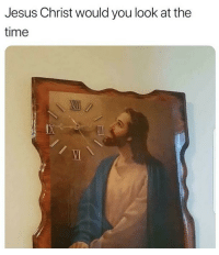 jesus christ: Jesus Christ would you look at the  time  VI