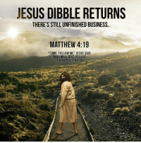 "Jesus, Memes, and Business: JESUS DIBBLE RETURNS  THERE'S STILLUNFINISHED BUSINESS..  MATTHEW 4:19  ""COME, FOLLOW ME"" JESUS SAID  AND IWILL SEND YOU OUT  TTOKILLALL THE FISH, jesus dibble returns with a vengeance prepare yourselves"