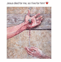 Dieded: Jesus died for me, so I live for him!