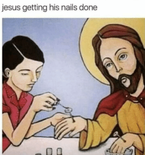 Jesus, Nails, and Hell: jesus getting his nails done If you laugh youre going to hell.