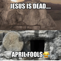 tomb heaven hell resurrection alive dead jesus jesussaves christianmemes christalonememes aprilfools: JESUS IS DEAD....  APRIL FOOLS  Make a Meme tomb heaven hell resurrection alive dead jesus jesussaves christianmemes christalonememes aprilfools