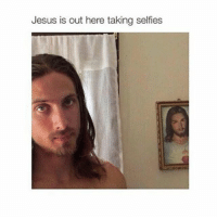 Smh Jesus: Jesus is out here taking selfies Smh Jesus