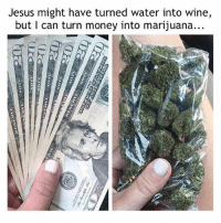 Dank, Jesus, and Lmao: Jesus might have turned water into wine,  but I can turn money into marijuana... Follow @firemuff for more miracles 😂. . . . dank dankmemes badgirlriri worldstar wshh money benfranklin baggie puffpuffpass lmao noway what miracleshappen miracle smokeyeye memes follow haha memesdaily memestagram edgymemes savage f4f hiphop