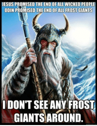 Thanks to Michael! Satan: JESUS PROMISED THE END OF ALL WICKED PEOPLE  ODIN PRO  THE ENDOFALL FROST GIANTS  I DONT SEE ANY FROST  GIANTSAROUND Thanks to Michael! Satan