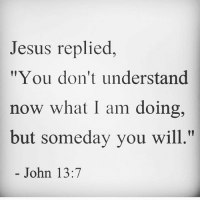 "Blessed, Friends, and God: Jesus replied  ""You don't understand  now what I am doing,  but someday you wil  l,""  John 13:7 👉 follow @full_of_glory 👈 🙌 God will Bless you - Trust HIM 🔥👉🏻Share with you friends 👈🏻) God Jesus HolySpirit Jehova Lord Christ Bless memes sunday Somebody churchmemes memehistory Life Love My Yes Blessed instagood Bible GodBlessYou me Amazing mercy tbt You I live )"