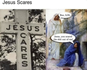 Boo, Jesus, and Lol: Jesus Scares  Boo, LOL  JESUS  Jesus, you scared  the shit out of me!  SCARES Holy crap