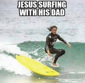 Jesus surfing with his dad: Jesus surfing with his dad
