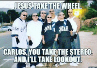 Jesus, Mexican Word of the Day, and Jesus Take the Wheel: JESUS TAKE THE WHEEL  T  CARLOS YOU TAKE THE STEREO.  ANDILLTAKELOOKOUT